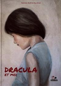 Nathalie Wolff et Elsa Oriol - Dracula et moi.