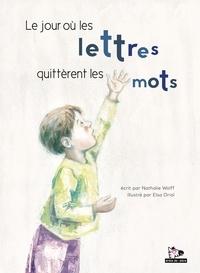 Nathalie Wolff et Elsa Oriol - Le jour où les lettres quittèrent les mots.