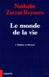 Nathalie Zaccaï-Reyners - Le monde de la vie Tome 1 - Dilthey et Husserl.