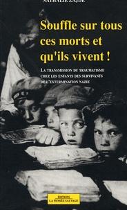 Nathalie Zajde - Souffle sur tous ces morts et qu'ils vivent ! - La transmission du traumatisme chez les enfants des Juifs survivants de l'extermination nazie.