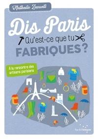 Nathalie Zaouati - Dis, Paris, qu'est-ce que tu fabriques ?.