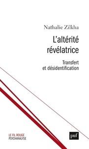 Nathalie Zilkha - L'altérité révélatrice - Transfert et désidentification.