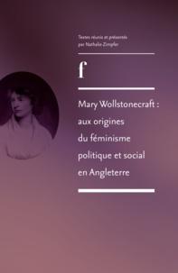 Nathalie Zimpfer - Mary Wollstonecraft : aux origines du féminisme politique et social en Angleterre.