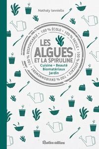 Nathaly Ianniello - Les algues et la spiruline - Cuisine - Beauté - Biomatériaux - Jardins.