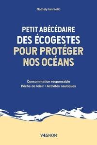 Nathaly Ianniello - Petit abécédaire des écogestes pour protéger nos océans - Consommation responsable - Pêche de loisir - Activités nautiques.