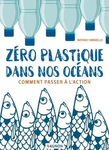 Zéro plastique dans nos océans. Comment passer à l'action
