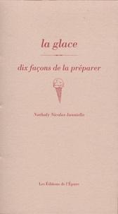 La glace- Dix façons de la préparer - Nathaly Nicolas-Ianniello |