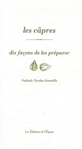 Nathaly Nicolas-Ianniello - Les câpres - Dix façons de les préparer.