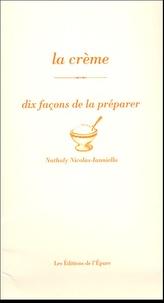 La crème- Dix façons de la préparer - Nathaly Nicolas Lanniello  