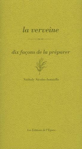 Nathaly Nicolas Lanniello - La verveine - Dix façons de la préparer.