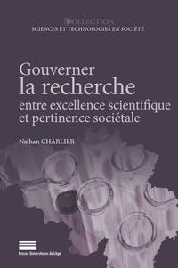 Nathan Charlier - Gouverner la recherche entre excellence scientifique et pertinence so ciale. une comparaison des reg - une comparaison des régimes flamand et wallon de politiqsue scientifique.