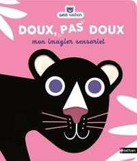 Nathan et Christel Denolle - Doux, pas doux - Mon imagier sensoriel.