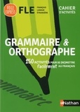 Nathan - Grammaire et orthographe - Cahier d'activités FLE.