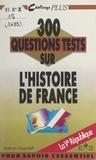 Nathan Grigorieff et Ghéorghiï Vladimirovitch Grigorieff - 300 questions tests sur l'Histoire de France. La Ve République.