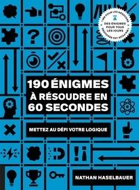 Nathan Haselbauer - 190 énigmes à résoudre en 60 secondes - Mettez au défi votre logique.