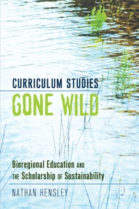 Nathan Hensley - Curriculum Studies Gone Wild - Bioregional Education and the Scholarship of Sustainability.