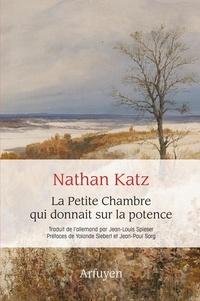 Nathan Katz - La petite chambre qui donnait sur la potence - Un combat pour la joie de vivre.