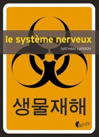 Nathan Larson - Le système nerveux.