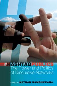 Nathan Rambukkana - Hashtag Publics - The Power and Politics of Discursive Networks.