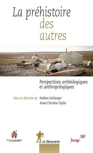 La préhistoire des autres. Perspectives archéologiques et anthropologiques
