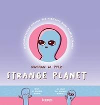 Nathan W. Pyle - Strange Planet - Le comportement étrange des habitants d'une planète étrange.