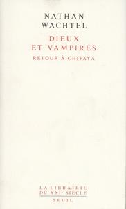 Nathan Wachtel - Dieux et vampires - Retour à Chipaya.