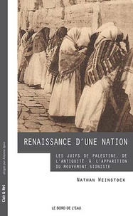 Nathan Weinstock - Renaissance d'une nation - Les Juifs de Palestine, de l'Antiquité à l'apparition du mouvement sioniste.