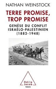 Nathan Weinstock - Terre Promise, trop promise - Genèse du conflit israélo-palestinien, 1882-1948.