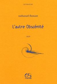 Nathanaël Flamant - L'autre obscénité.