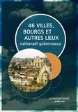 Nathanaël Gobenceaux - 46 villes, bourgs & autres lieux - guide de voyage dans la France de tout auprès (et encore moins loin).
