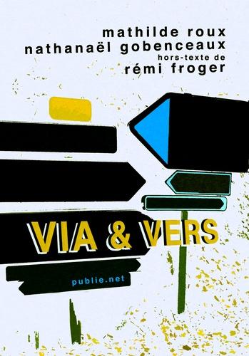 Nathanaël Gobenceaux et Mathilde Roux - Via & Vers - déchiffrer les signes, suivre les flèches, s'ouvrir au monde.