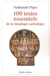 Nathanaël Pujos - Les 100 textes essentiels de la théologie catholique.