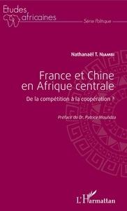 Nathanaël T. Niambi - France et Chine en Afrique centrale - De la compétition à la coopération ?.