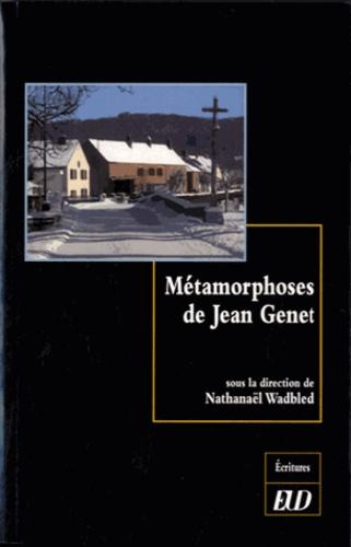 Nathanaël Wadbled - Métamorphoses de Jean Genet.