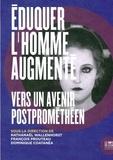 Nathanaël Wallenhorst et François Prouteau - Eduquer l'homme augmenté - Vers un avenir postprométhéen.