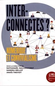 Nathanaël Wallenhorst et Sandra Mellot - Interconnectés ? - Numérique et convivialisme.