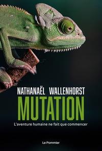 Nathanaël Wallenhorst - Mutation - L'aventure humaine ne fait que commencer.