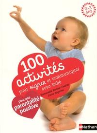 Nathanaëlle Bouhier-Charles et Flavie Augereau - 100 activités pour signer et communiquer avec bébé - Jeux, comptines, baby sign.