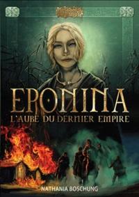 Nathania Boschung - L'aube du dernier empire Tome 1 : Eponina.