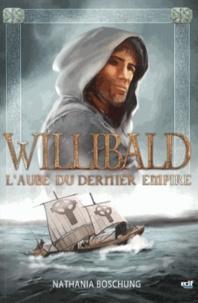 Nathania Boschung - L'aube du dernier empire Tome 3 : Willibald.