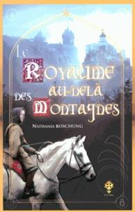Nathania Boschung - Le Royaume au-delà des montagnes.