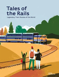 Nathaniel Adams et Ryan Johnson - Tales of the rails - Legendary train routes of the world.