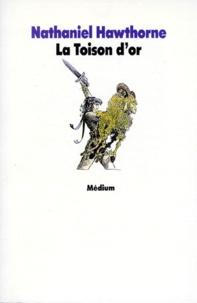 Nathaniel Hawthorne - La toison d'or - Conte de la mythologie grecque, texte intégral.
