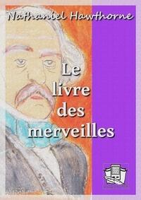 Nathaniel Hawthorne et Léonce Rabillon - Le livre des merveilles.