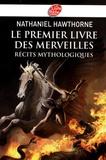 Nathaniel Hawthorne - Le premier livre des merveilles - Récits mythologiques.