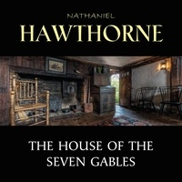 Nathaniel Hawthorne et Mark Smith - The House of the Seven Gables.