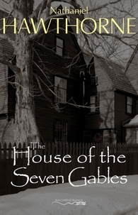 Nathaniel Hawthorne - The House of the Seven Gables.