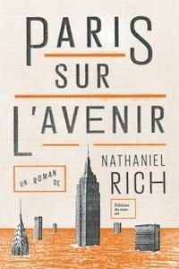 Nathaniel Rich - Paris sur l'avenir.