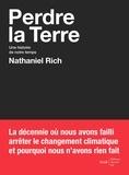 Nathaniel Rich - Perdre la Terre - Une histoire de notre temps.