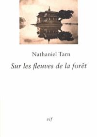 Nathaniel Tarn - Sur les fleuves de la forêt.